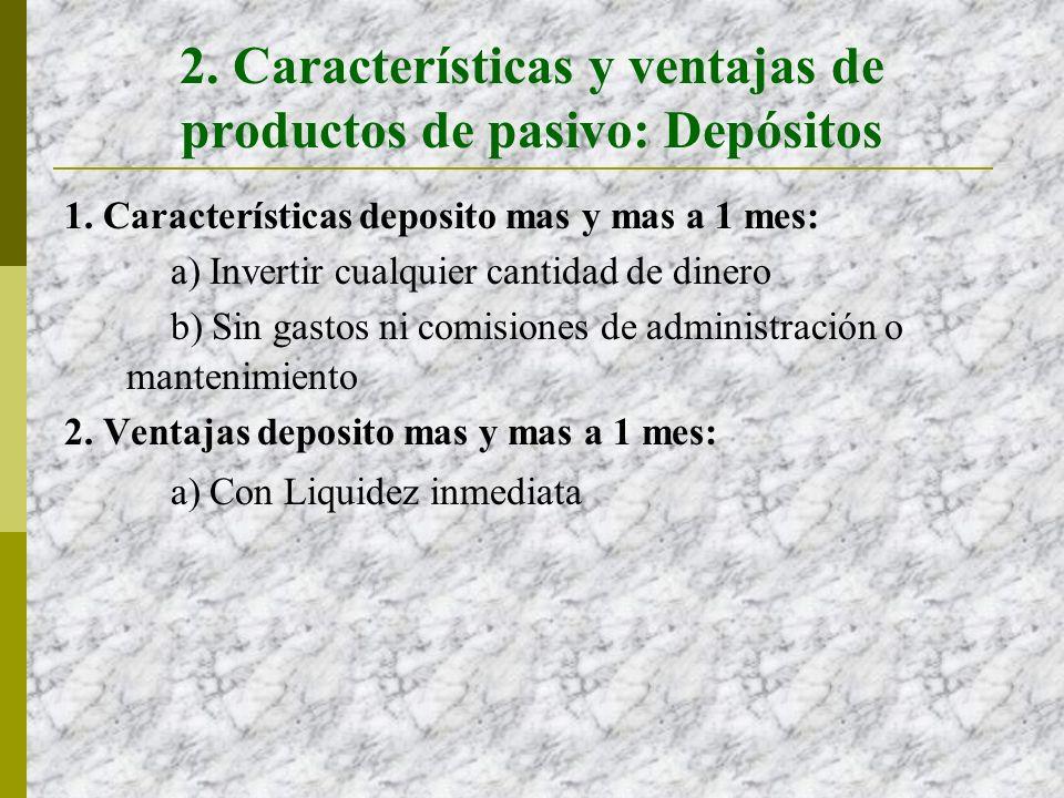 2. Características y ventajas de productos de pasivo: Depósitos