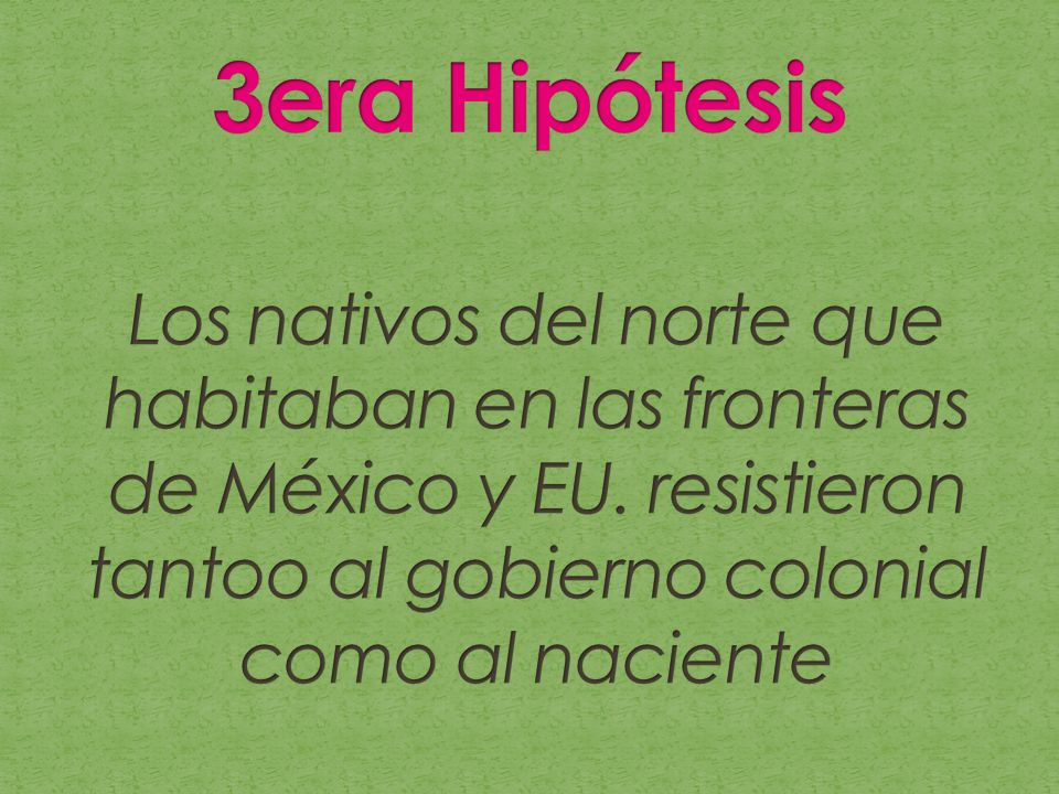 3era Hipótesis Los nativos del norte que habitaban en las fronteras de México y EU.