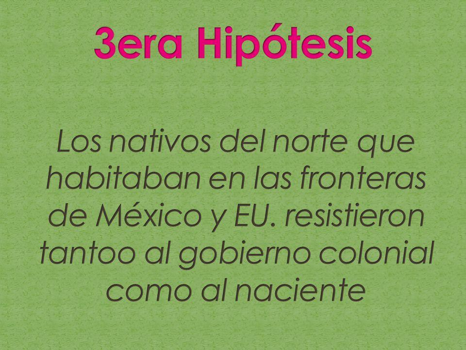 3era HipótesisLos nativos del norte que habitaban en las fronteras de México y EU.