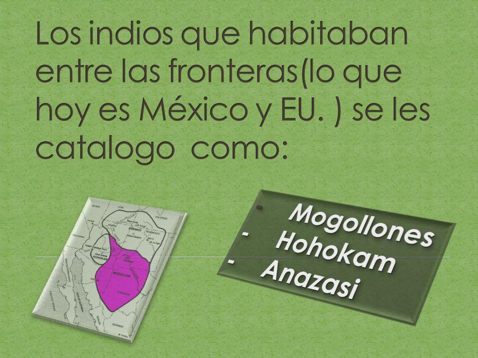 Los indios que habitaban entre las fronteras(lo que hoy es México y EU