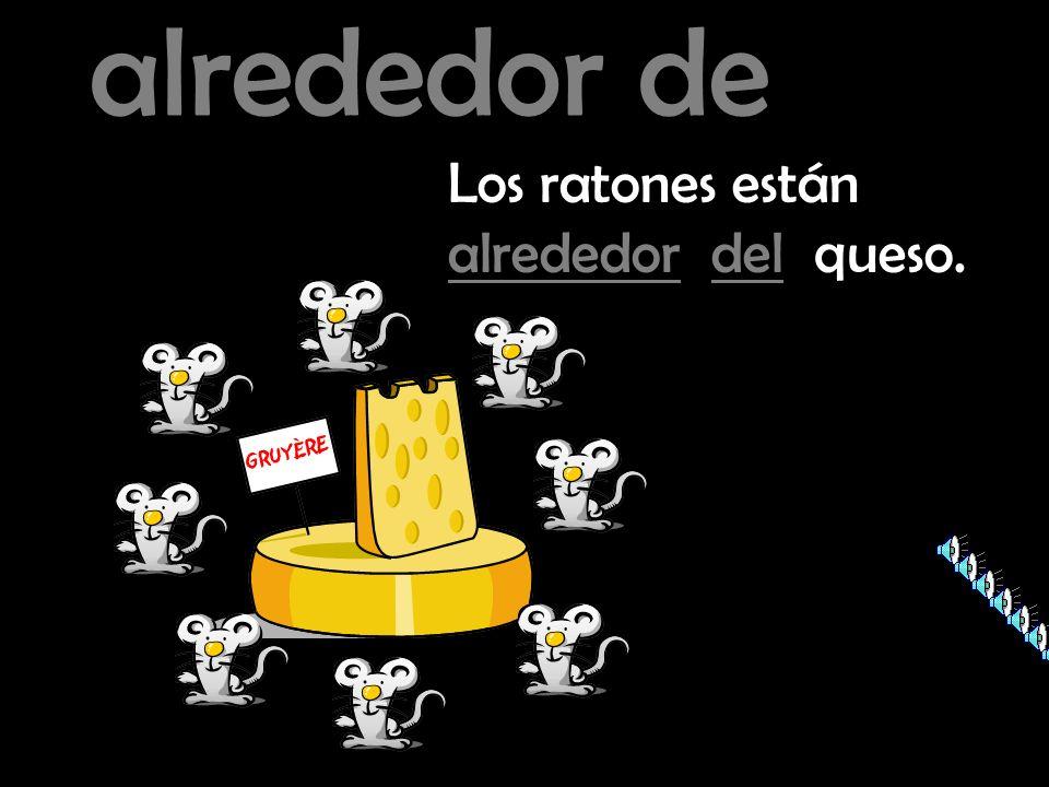 alrededor de Los ratones están alrededor del queso.