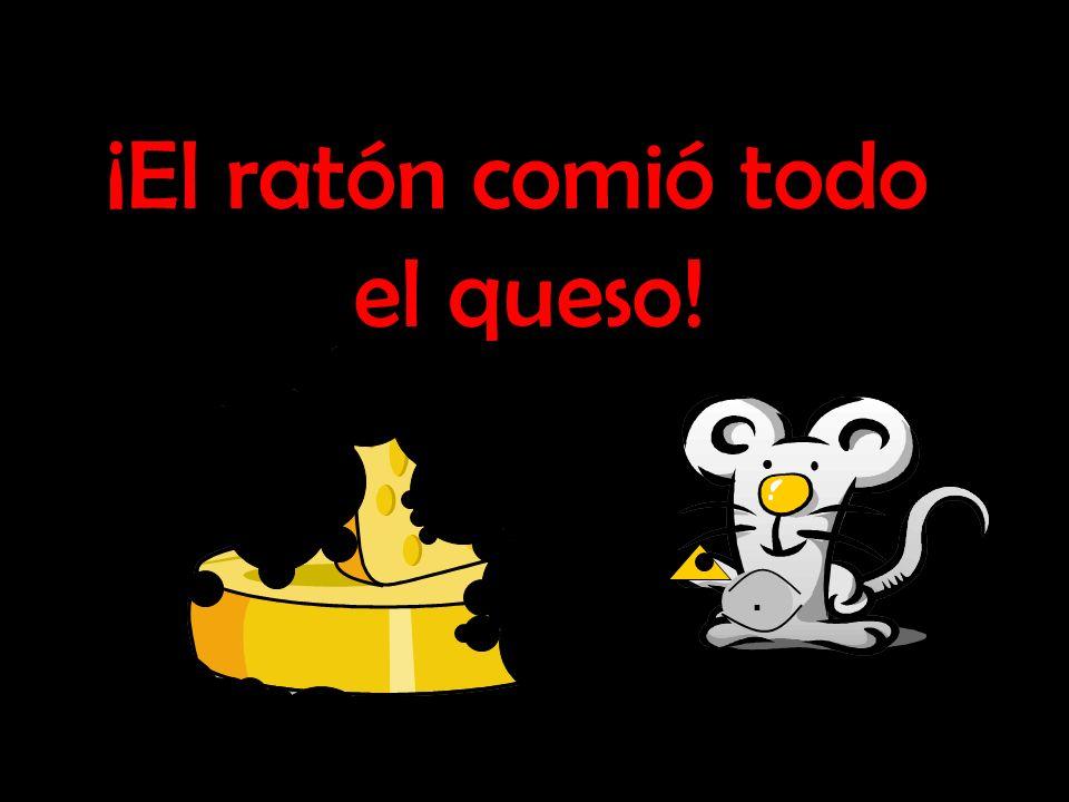 ¡El ratón comió todo el queso! .