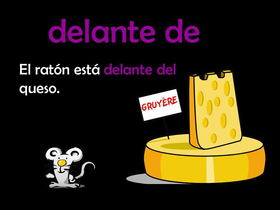 delante de El ratón está delante del queso.