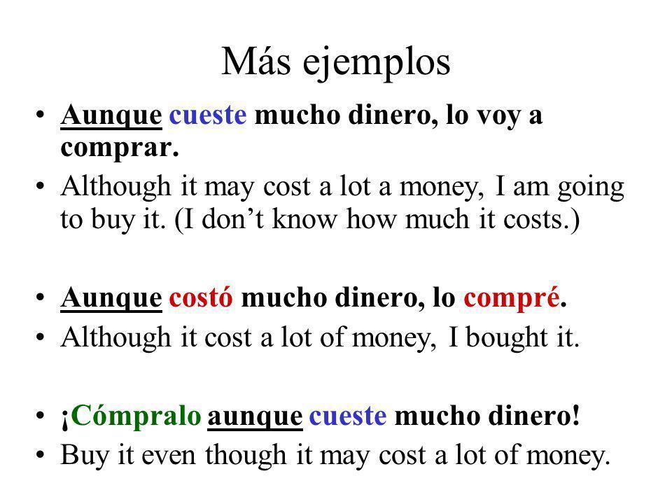 Más ejemplos Aunque cueste mucho dinero, lo voy a comprar.