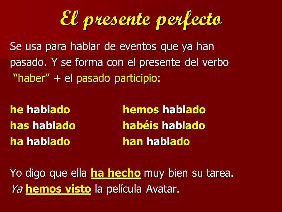 El presente perfecto Se usa para hablar de eventos que ya han
