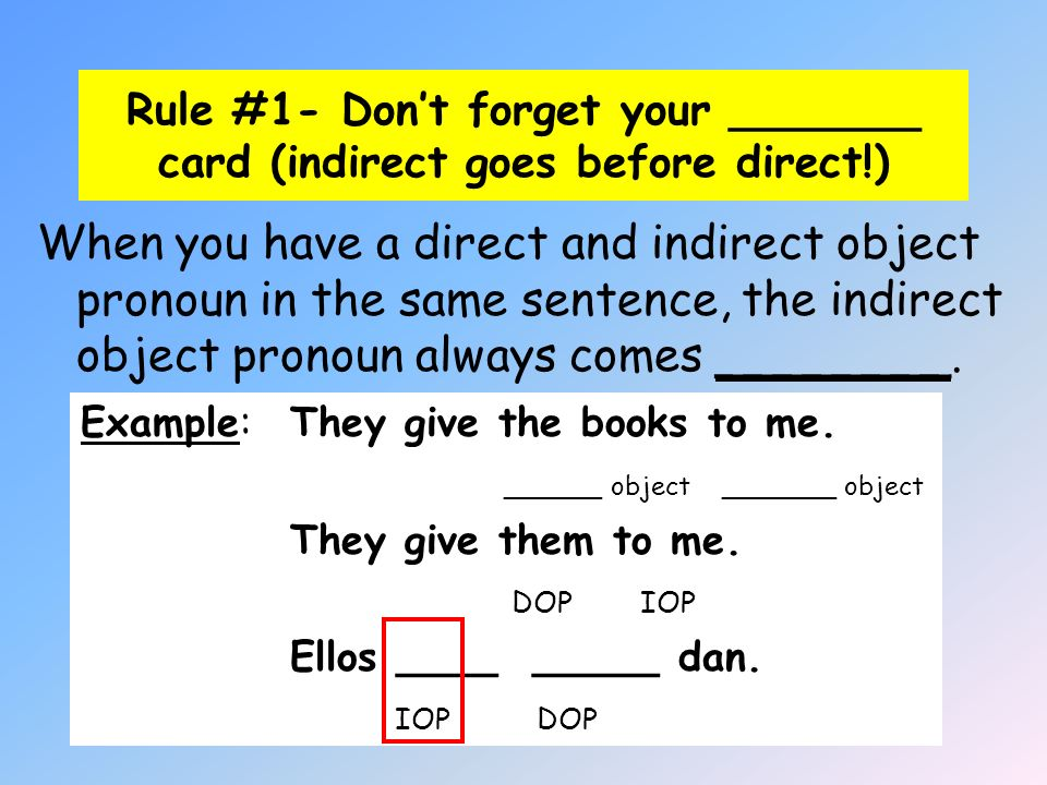 Rule #1- Don't forget your _______ card (indirect goes before direct!)