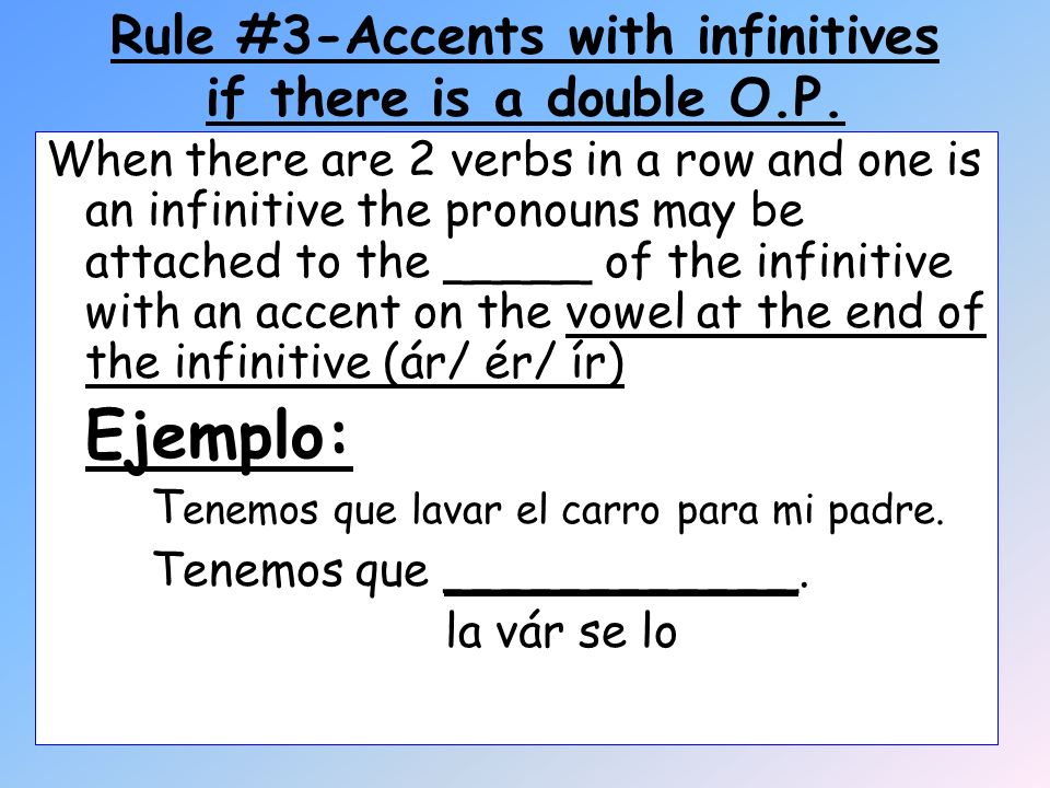 Rule #3-Accents with infinitives if there is a double O.P.