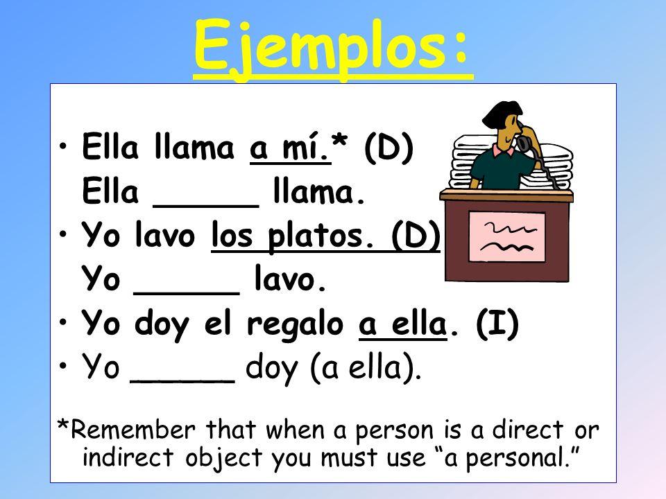 Ejemplos: Ella llama a mí.* (D) Ella _____ llama.