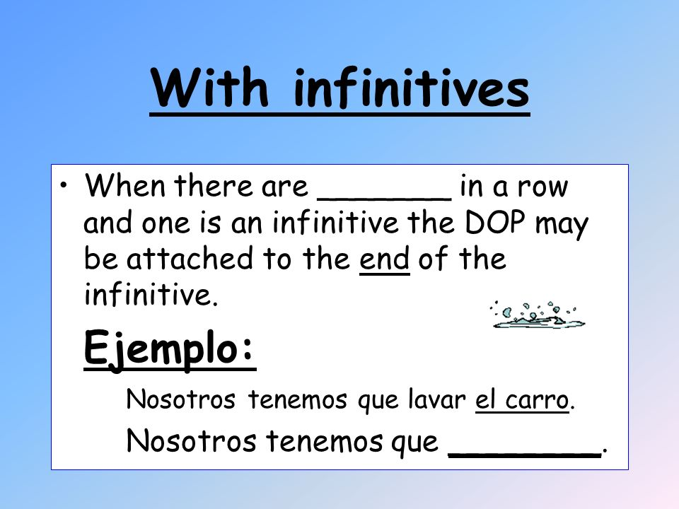 With infinitivesWhen there are _______ in a row and one is an infinitive the DOP may be attached to the end of the infinitive.
