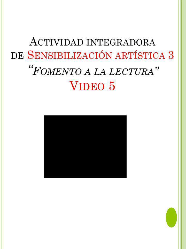 Actividad integradora de Sensibilización artística 3 Fomento a la lectura Video 5