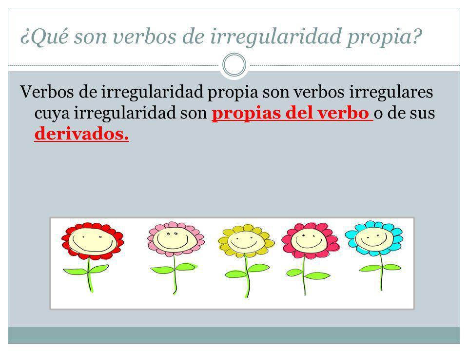 ¿Qué son verbos de irregularidad propia
