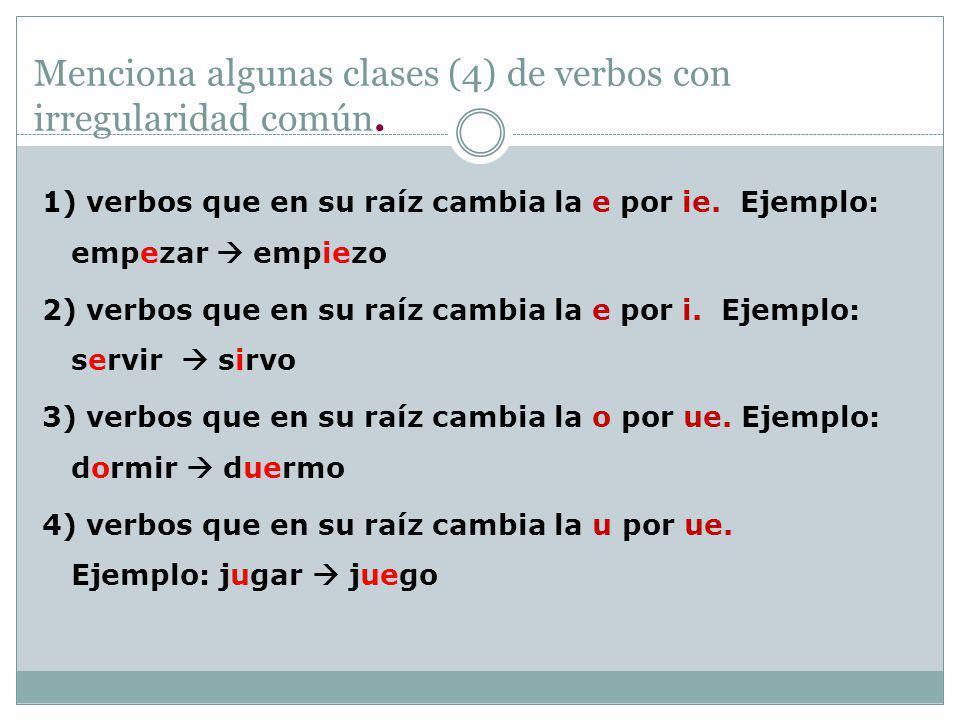 Menciona algunas clases (4) de verbos con irregularidad común.