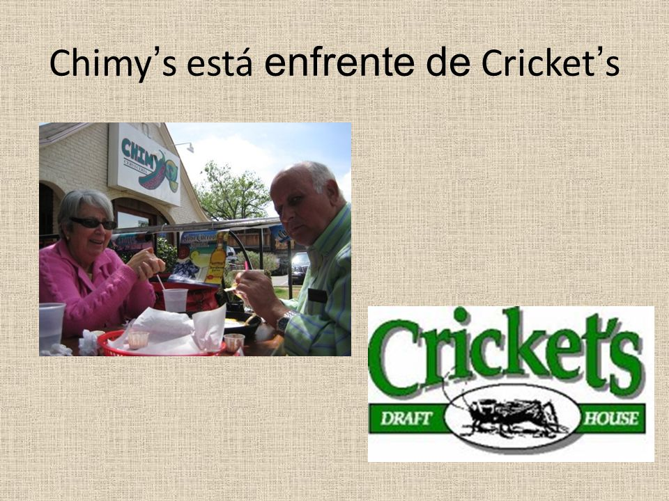 Chimy's está enfrente de Cricket's