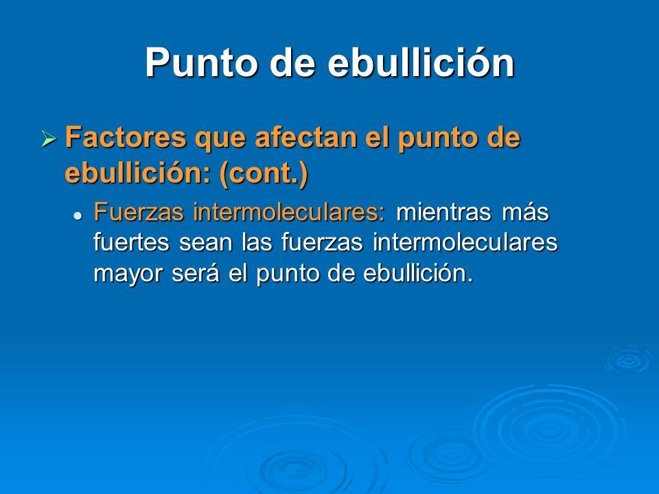 Punto de ebullición Factores que afectan el punto de ebullición: (cont.)