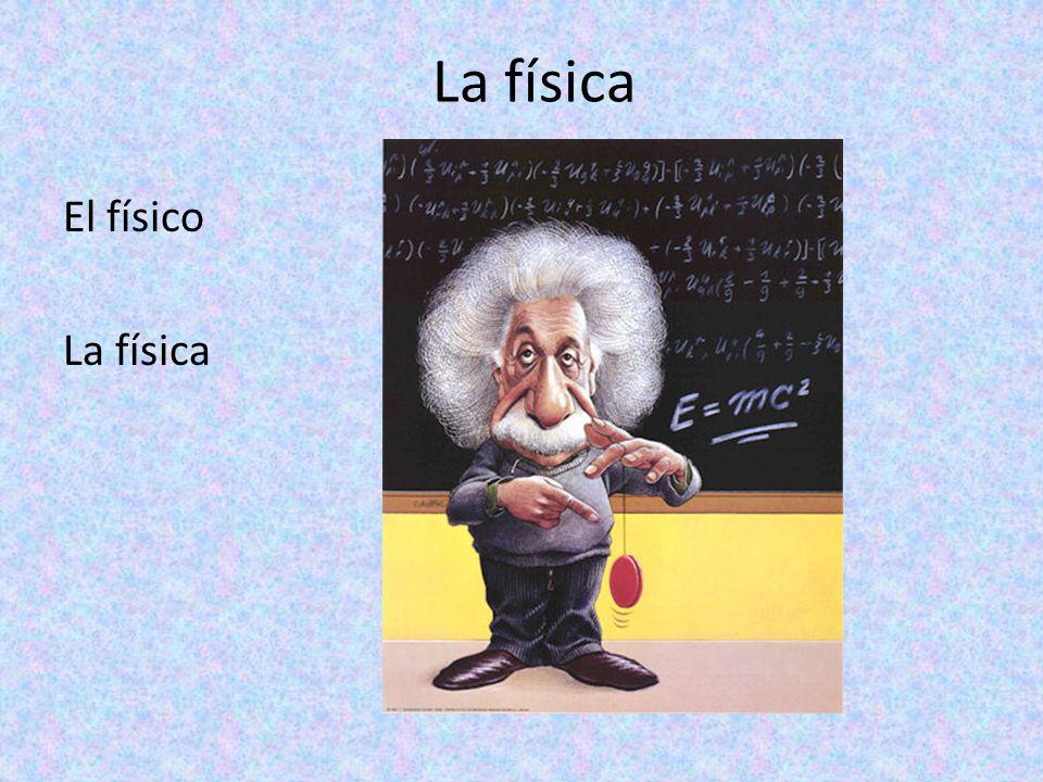 La física El físico La física