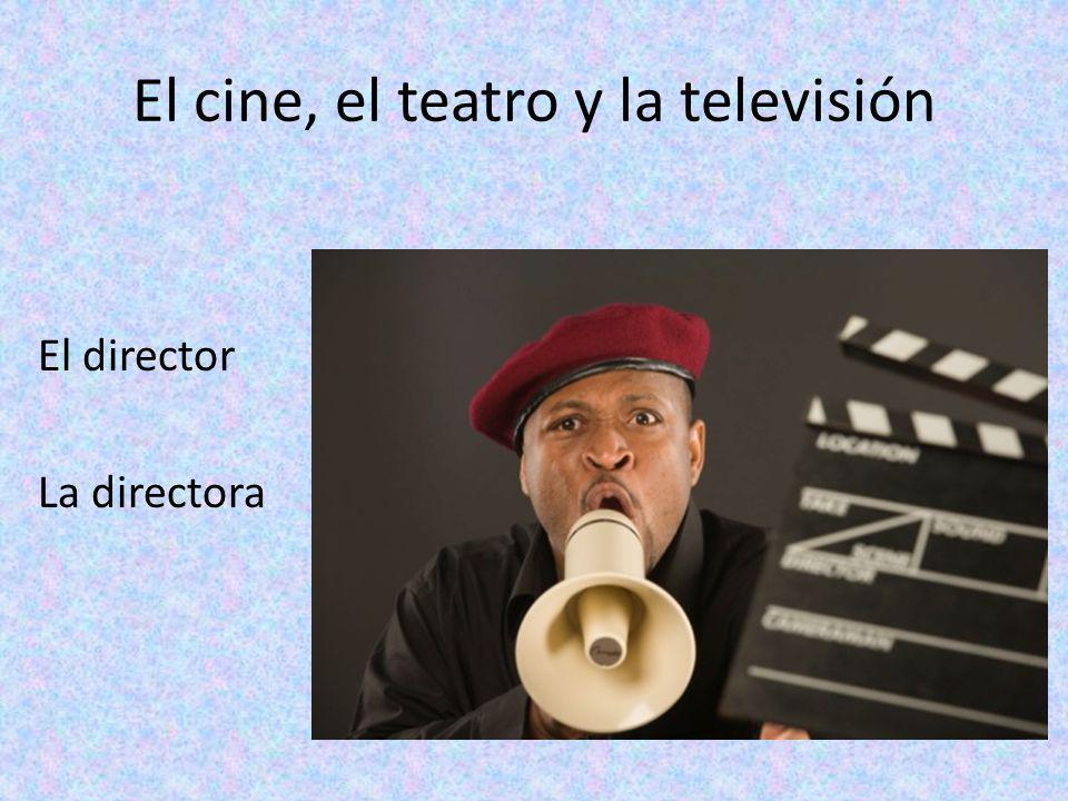 El cine, el teatro y la televisión