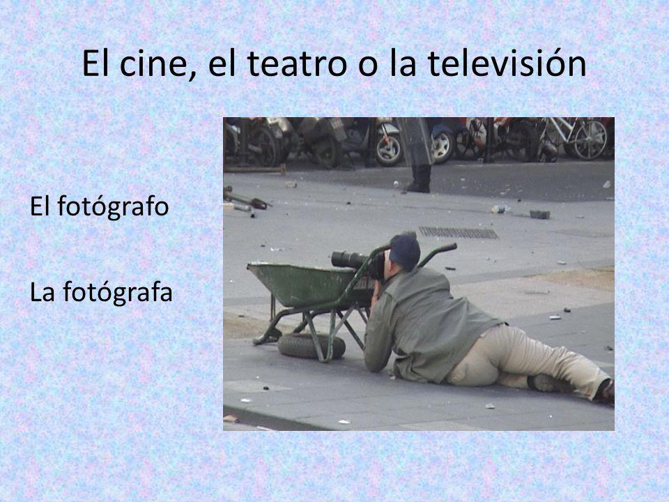 El cine, el teatro o la televisión