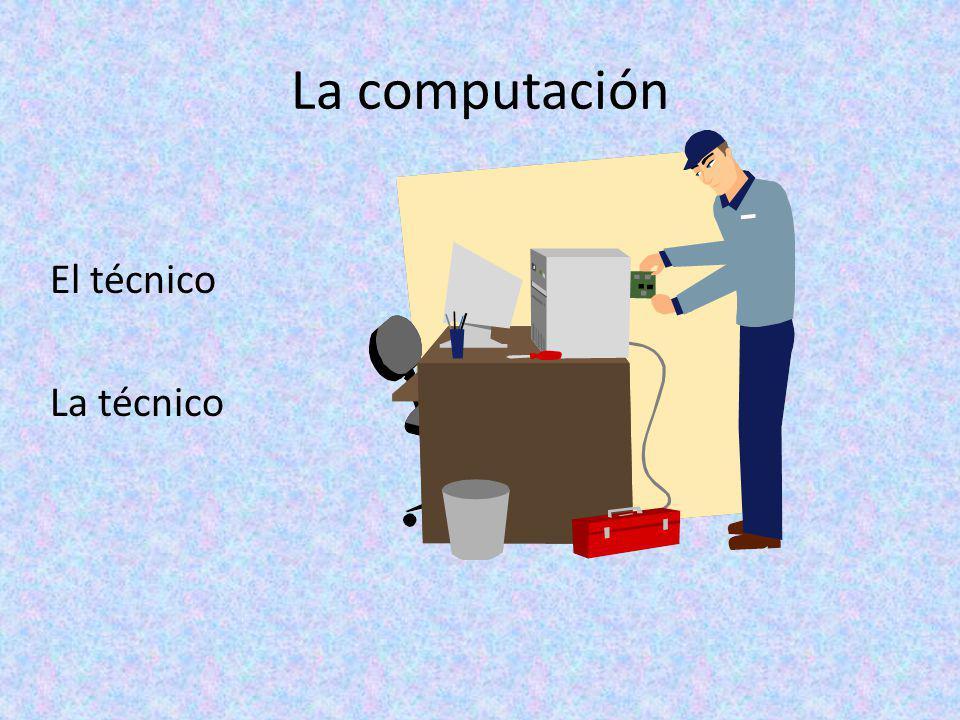 La computación El técnico La técnico