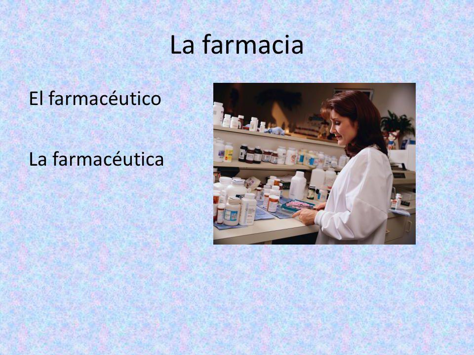 La farmacia El farmacéutico La farmacéutica