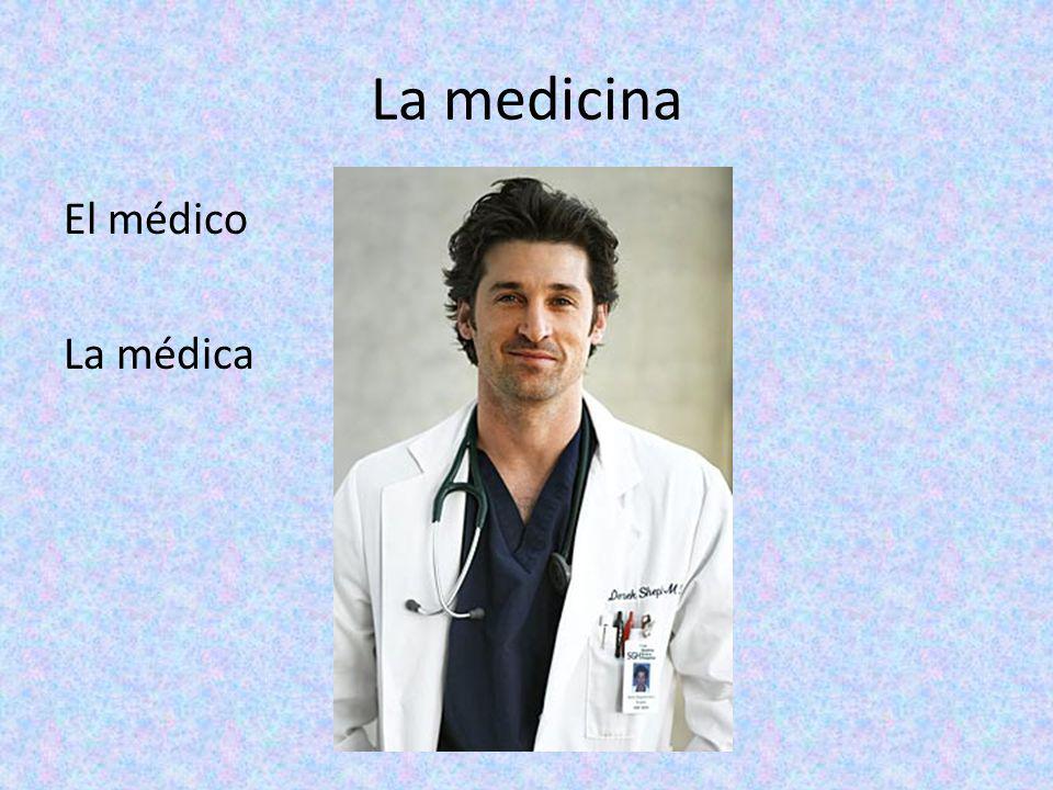 La medicina El médico La médica