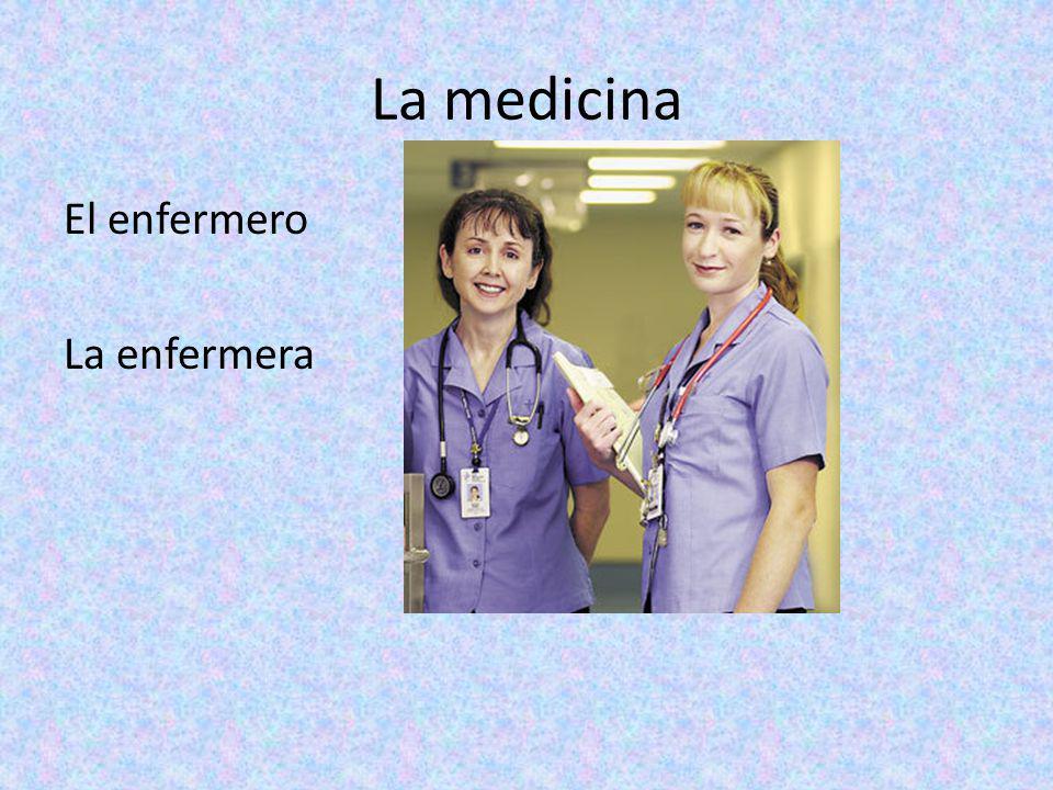 La medicina El enfermero La enfermera