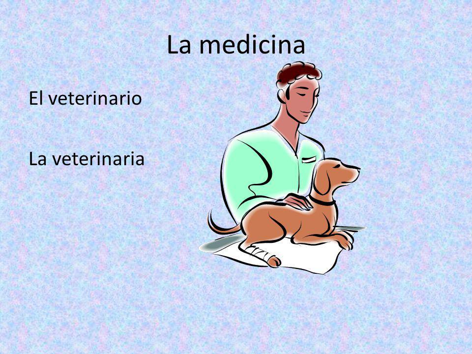 La medicina El veterinario La veterinaria