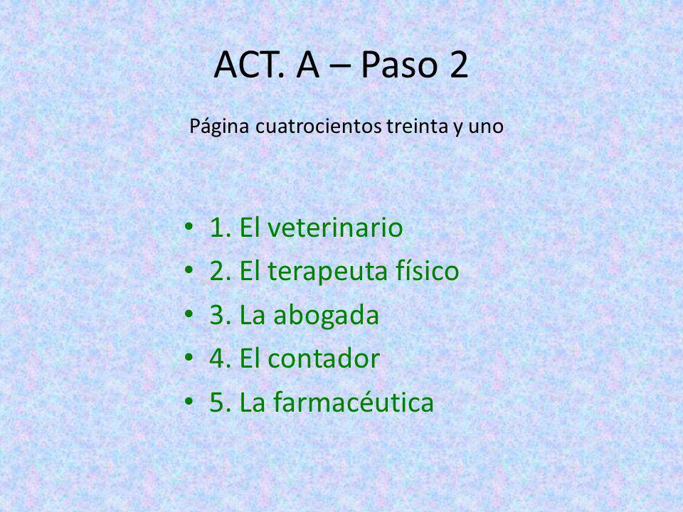 ACT. A – Paso 2 1. El veterinario 2. El terapeuta físico 3. La abogada