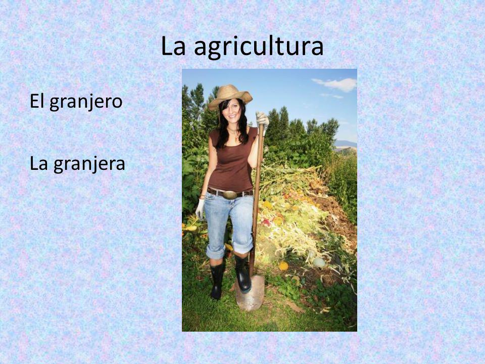 La agricultura El granjero La granjera