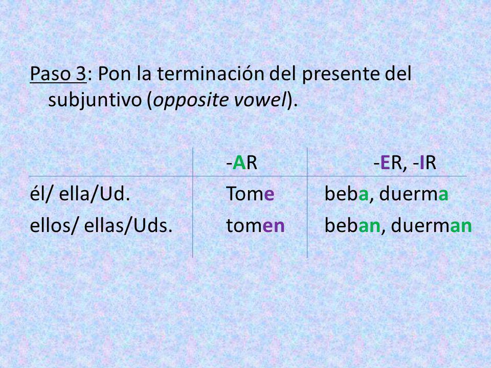 Paso 3: Pon la terminación del presente del subjuntivo (opposite vowel).