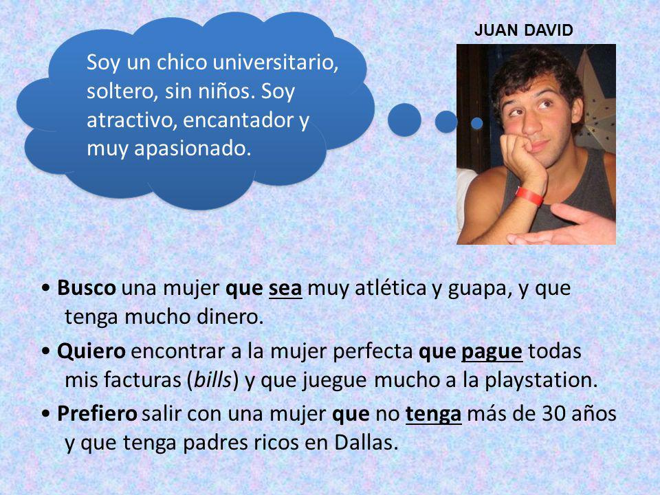 JUAN DAVID Soy un chico universitario, soltero, sin niños. Soy atractivo, encantador y muy apasionado.