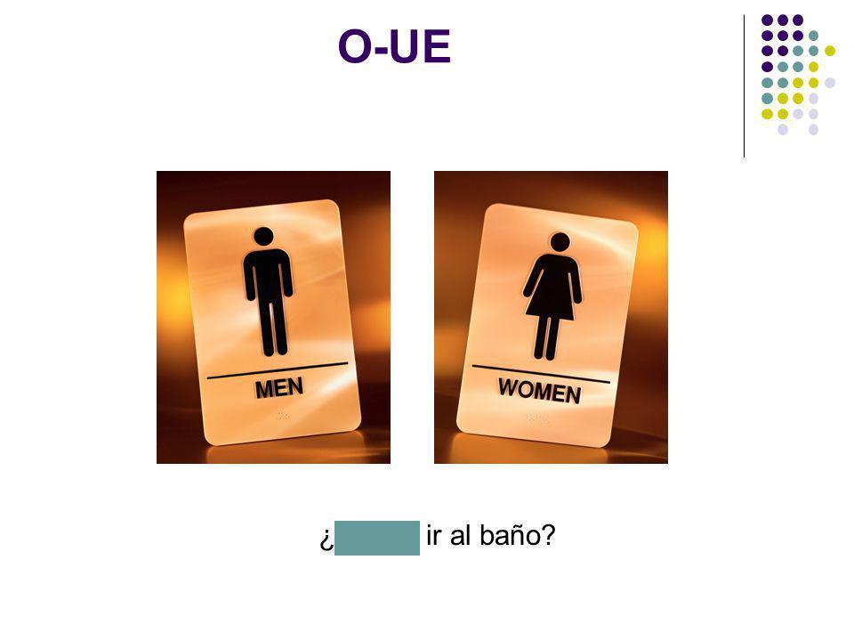 O-UE ¿Puedo ir al baño