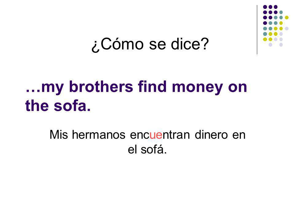 …my brothers find money on the sofa.