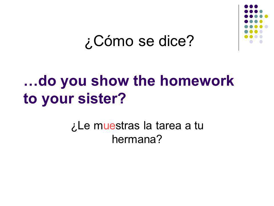 …do you show the homework to your sister