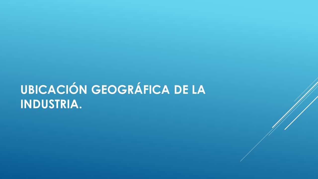 Ubicación Geográfica de la Industria.