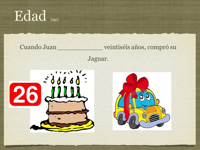 Cuando Juan ___________ veintiséis años, compró su Jaguar.