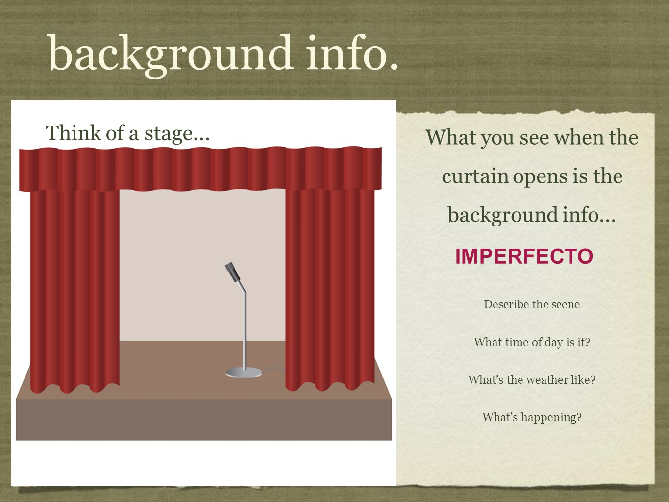 background info. Think of a stage...