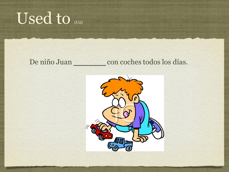 De niño Juan ________ con coches todos los días.