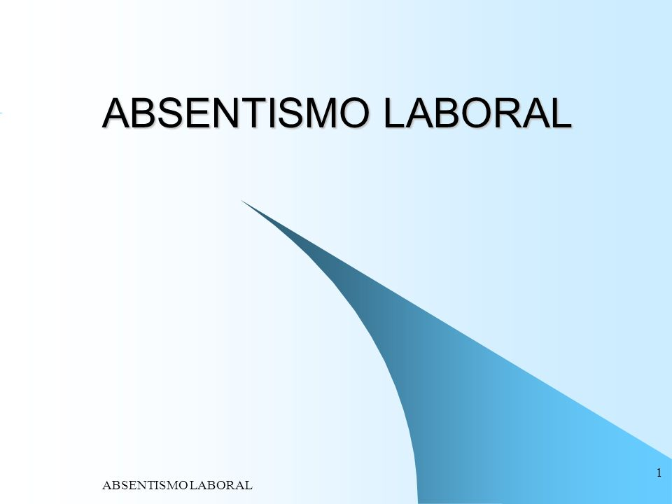 ABSENTISMO LABORAL ABSENTISMO LABORAL