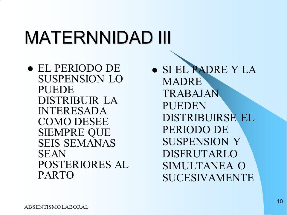MATERNNIDAD III EL PERIODO DE SUSPENSION LO PUEDE DISTRIBUIR LA INTERESADA COMO DESEE SIEMPRE QUE SEIS SEMANAS SEAN POSTERIORES AL PARTO.