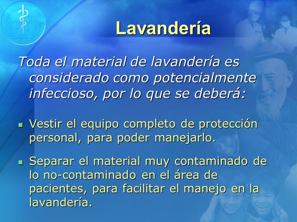Lavandería Toda el material de lavandería es considerado como potencialmente infeccioso, por lo que se deberá: