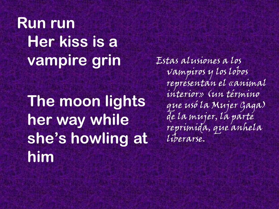 Run run Her kiss is a vampire grin The moon lights her way while she's howling at him