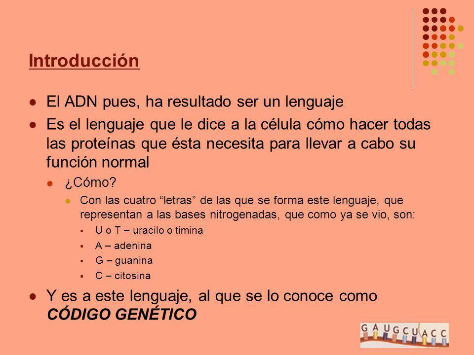 Introducción El ADN pues, ha resultado ser un lenguaje