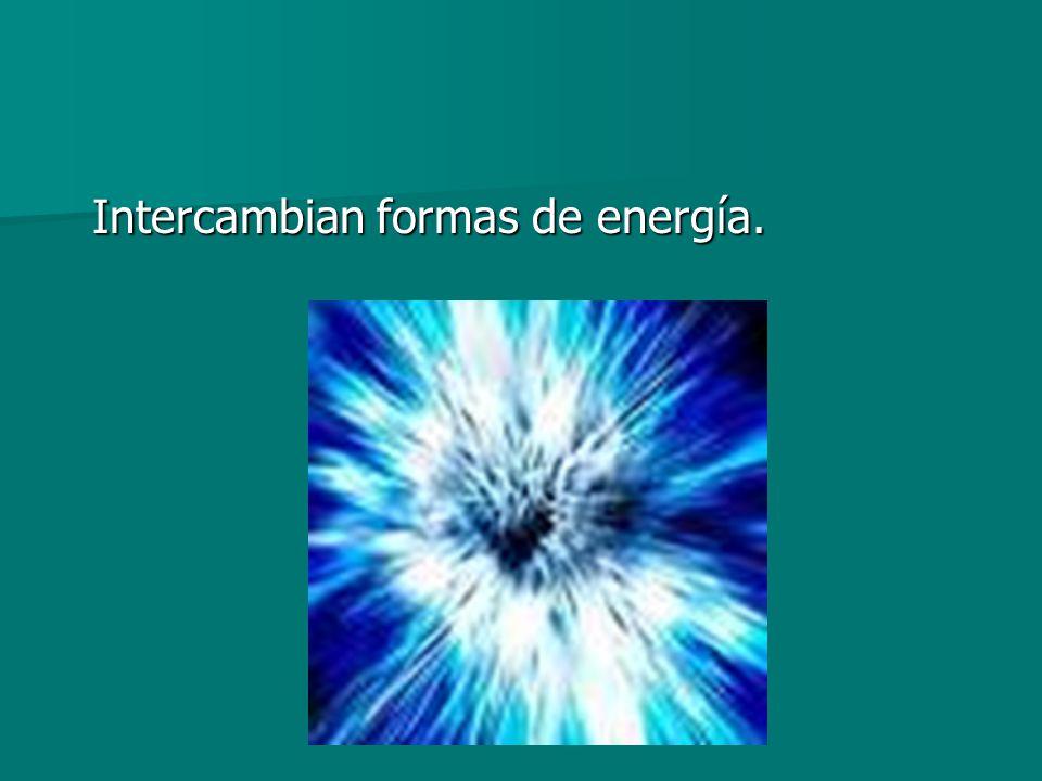 Intercambian formas de energía.
