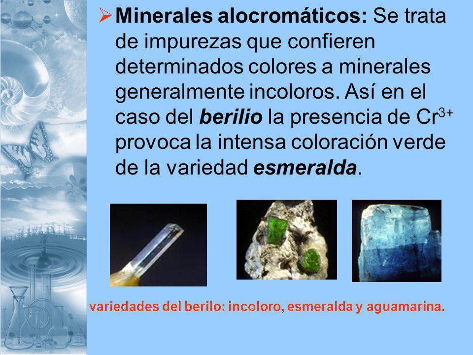 Minerales alocromáticos: Se trata de impurezas que confieren determinados colores a minerales generalmente incoloros. Así en el caso del berilio la presencia de Cr3+ provoca la intensa coloración verde de la variedad esmeralda.