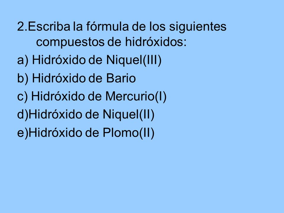 2.Escriba la fórmula de los siguientes compuestos de hidróxidos: