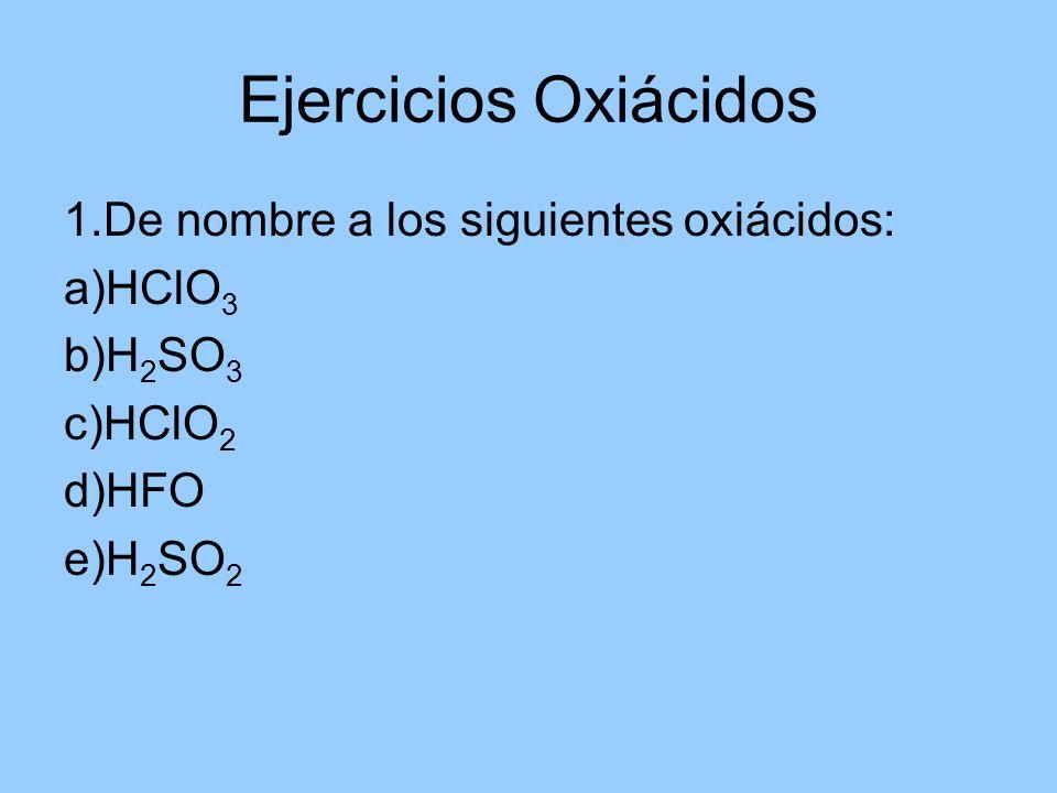 Ejercicios Oxiácidos 1.De nombre a los siguientes oxiácidos: a)HClO3