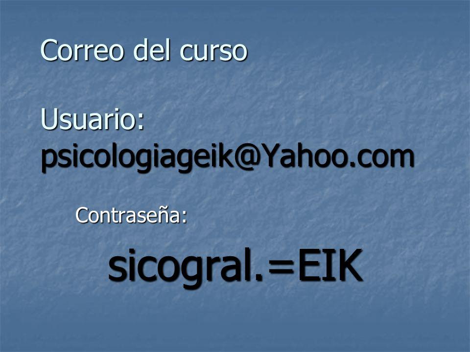Correo del curso Usuario: psicologiageik@Yahoo.com