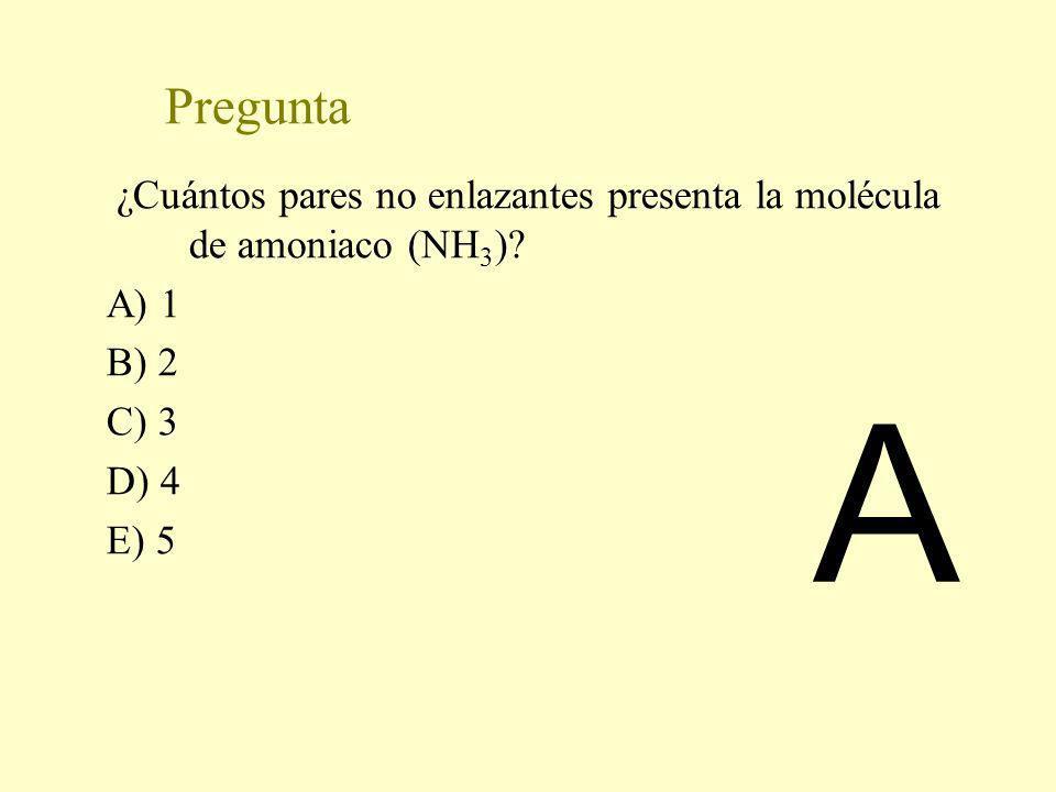 Pregunta ¿Cuántos pares no enlazantes presenta la molécula de amoniaco (NH3) A) 1. B) 2. C) 3. D) 4.