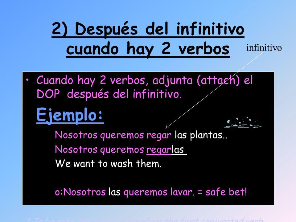 2) Después del infinitivo cuando hay 2 verbos