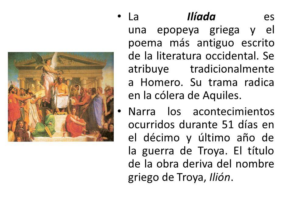 La Ilíada es una epopeya griega y el poema más antiguo escrito de la literatura occidental. Se atribuye tradicionalmente a Homero. Su trama radica en la cólera de Aquiles.